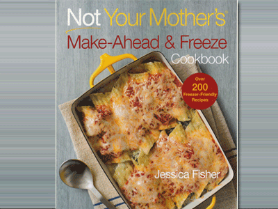 Not Your Mother's Make-Ahead and Freeze Cookbook.